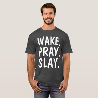WAKE PRAY SLAY t-shirts
