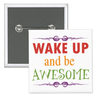 Wake Up and be Awesome 15 Cm Square Badge