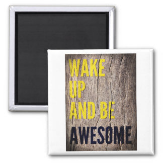 Wake up and be Awesome inspirational words Square Magnet