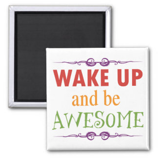 Wake Up and be Awesome Square Magnet