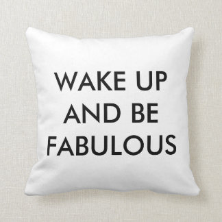 "Wake Up And Be Fabulous Throw Pillow 16"" x 16"""
