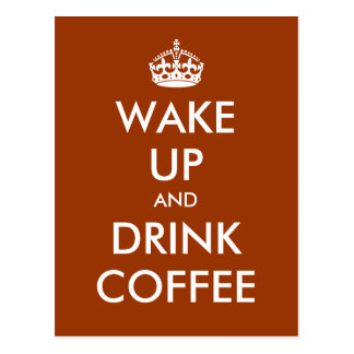 """Wake Up and Drink Coffee"" - Create your own! Postcard"