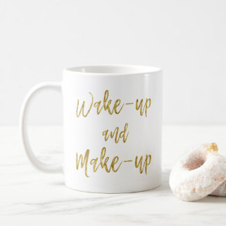 Wake Up and Make Up Inspirational Quote Coffee Mug