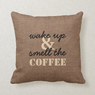 Wake Up and Smell the Coffee Against Faux Burlap Cushion