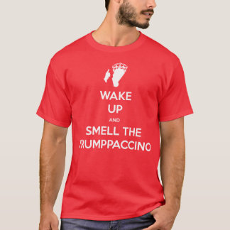 WAKE UP AND SMELL THE TRUMPPACCINO T-Shirt