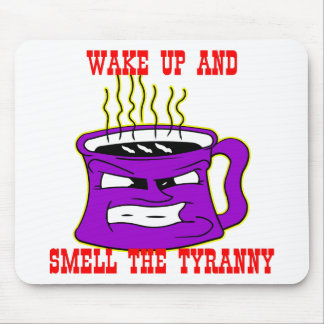 Wake Up And Smell The Tyranny Mouse Pad