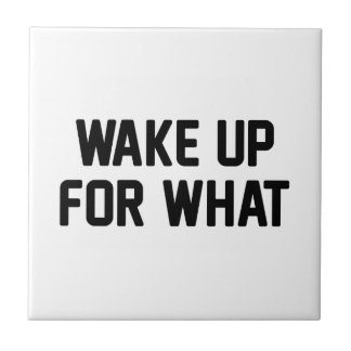 Wake Up For What Ceramic Tile