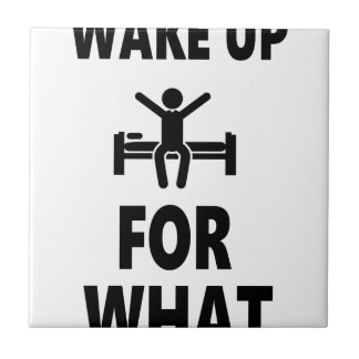 Wake Up For What Small Square Tile