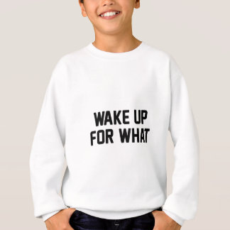 Wake Up For What Sweatshirt