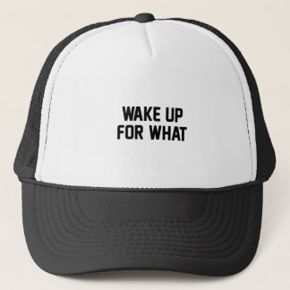 Wake Up For What Trucker Hat