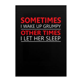 Wake Up Grumpy Other Times Let Her Sleep Acrylic Wall Art