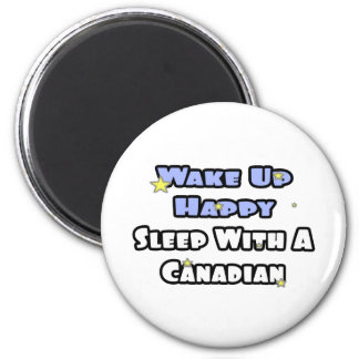 Wake Up Happy...Sleep With a Canadian 6 Cm Round Magnet