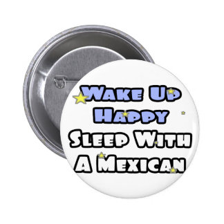 Wake Up Happy...Sleep With a Mexican 6 Cm Round Badge