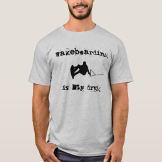 Wakeboarding Is My Drug T-Shirt