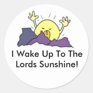 wakeupsun, I Wake Up To The Lords Sunshine! Round Sticker