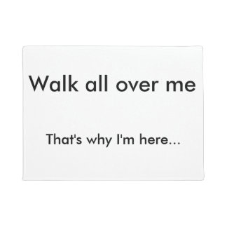 Walk all over me door mat