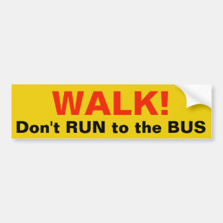 Walk! Don't RUN to the BUS sticker