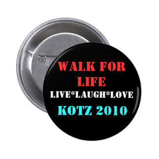 WALK FOR LIFE, KOTZ 2010, LIVE*LAUGH*LOVE BUTTONS