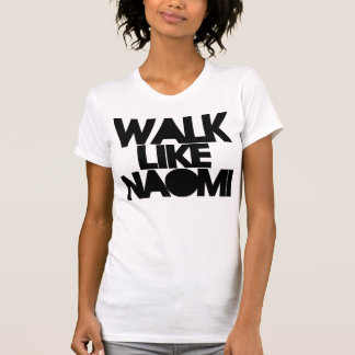 Walk Like Naomi T-Shirt