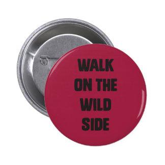 Walk on the wild side 6 cm round badge