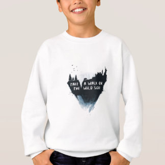 Walk on the wild side sweatshirt