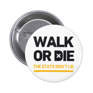 Walk Or Die the Stats Don't Lie Call To Action Pinback Buttons