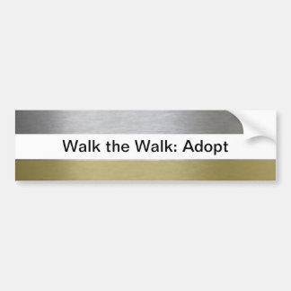 Walk the Walk: Adopt Bumper Sticker