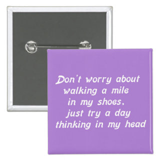WALKING A MILE IN MY SHOES DAY IN MY HEAD LAUGHS H PINBACK BUTTONS