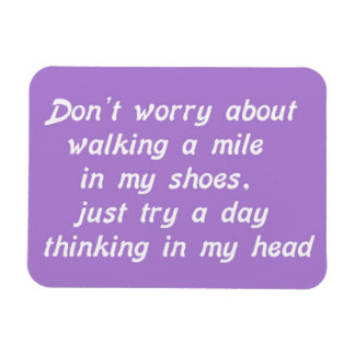 WALKING A MILE IN MY SHOES DAY IN MY HEAD LAUGHS H VINYL MAGNETS