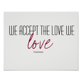 Wall Art Poster We Accept the Love We Love