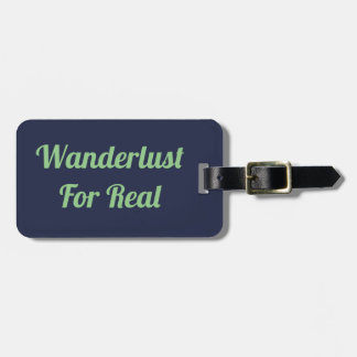 Wanderlust For Real Luggage Tag