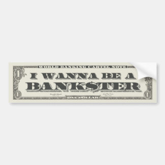 Wanna Be A Bankster Bumper Sticker