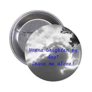 Wanna Brighten My Day? Leave Me Alone! 6 Cm Round Badge