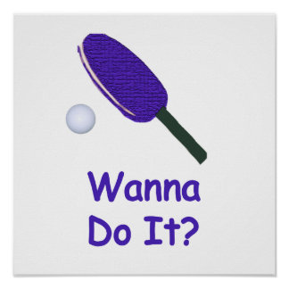 Wanna Do It Ping Pong Poster