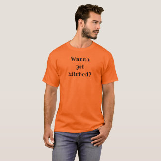 Wanna get hitched? tee by DAL