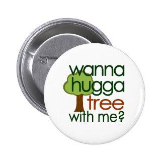 Wanna Hugga Tree With Me Button