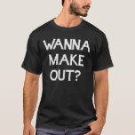 WANNA MAKE OUT?! KISSING BOOTH SMOOCHES T-Shirt