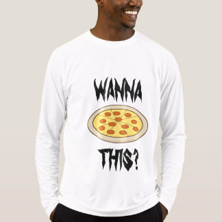 WANNA PIZZA THIS? T-Shirt