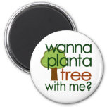 Wanna Plant A Tree With Me Refrigerator Magnets
