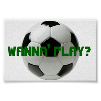 Wanna Play Soccer Posters