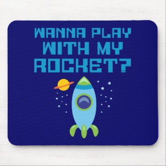 Wanna Play With My Rocket Mousepad