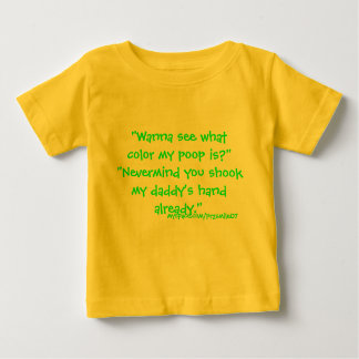 """""""Wanna see what color my poop is?""""""""Nevermind yo... Baby T-Shirt"""