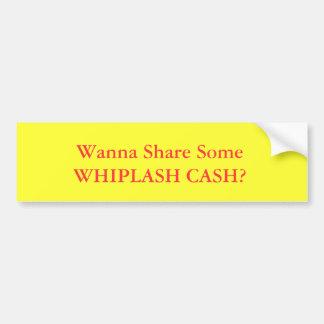 Wanna Share SomeWHIPLASH CASH? Bumper Sticker