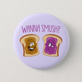 Wanna Smush? 6 Cm Round Badge