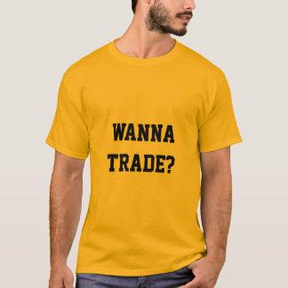 Wanna trade? T-Shirt