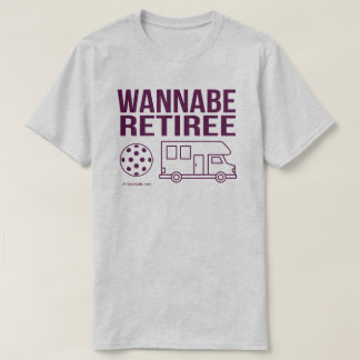 """Wannabe Retiree"" Pickleball Shirt"