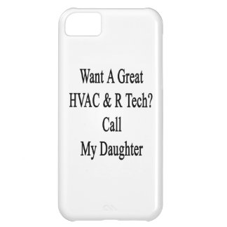Want A Great HVAC R Tech Call My Daughter iPhone 5C Cases