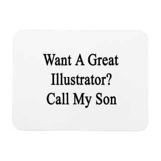 Want A Great Illustrator Call My Son Vinyl Magnets
