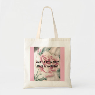 Want a rosy day? Make it happen! Tote Bag