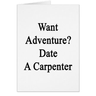 Want Adventure Date A Carpenter Greeting Cards